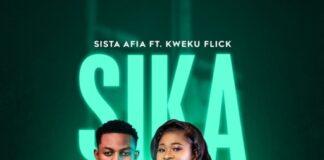 Sista Afia - Sika Ft. Kweku Flick