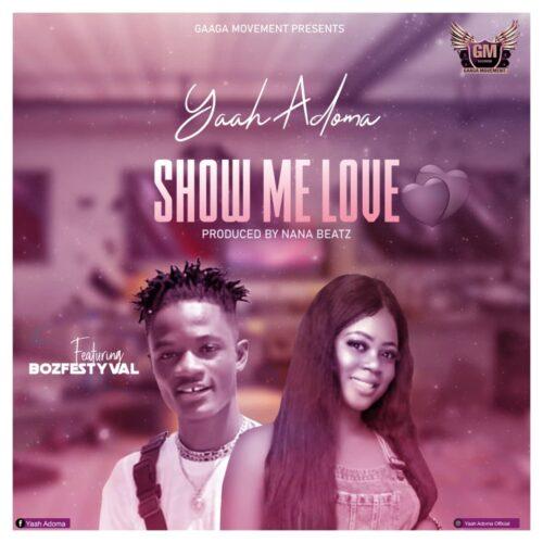 Yaah Adoma - Show Me Love Feat. Bozfestyval (Prod. By Nana Beatz)