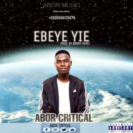 Abor Critical - Ebeye Yie (Prod. By Brony Beatz)