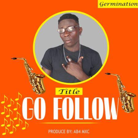 Germination - Go Follow (Prod. By AB4 MXC)