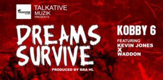 Kobby 6 - Dreams Survive Ft. Waddon & Kelvin Jones (Prod. By Bra HL Tiaso)