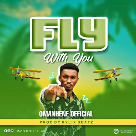 Omanhene - Fly With You (Prod. By Kylix Beatz)