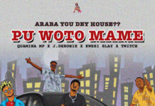 Quamina Mp x J.Derobie x Kwesi Slay x Twitch - Pu Woto Ma Me (Araba You Dey House)