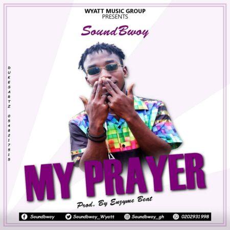 SoundBwoy - My Prayer (Prod. By Enzyme Dee Beatz)