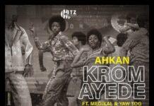 Ahkan - Krom Ay3d3 Ft. Medikal & Yaw Tog