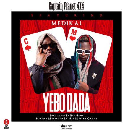Captain Planet (4X4) - Yebo Dada Ft. Medikal