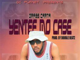Grass Carta - Yentee Mo Case (Prod By Double Beatz)