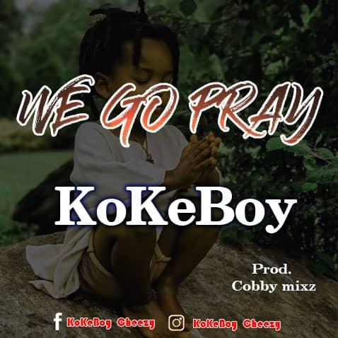 Kokeboy - We Go Pray (Prod. By Cobby Mix)