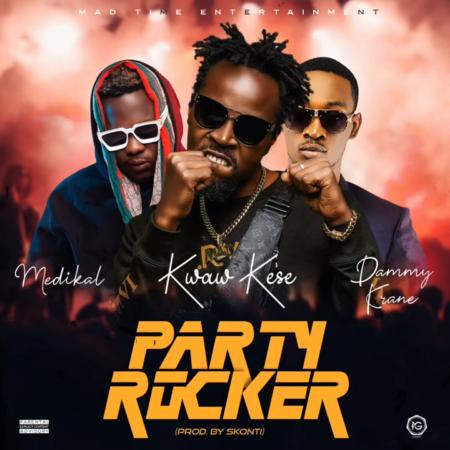 Kwaw Kese - Party Rocker Ft. Medikal & Dammy Krane