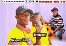 Acash Gh - Bie Mu Ft. Foreigner x Reigner Jay
