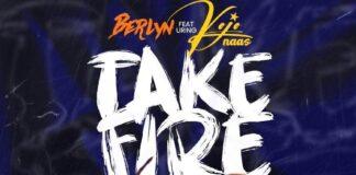 Berlyn Ft. KoJo Naas - Take Fire