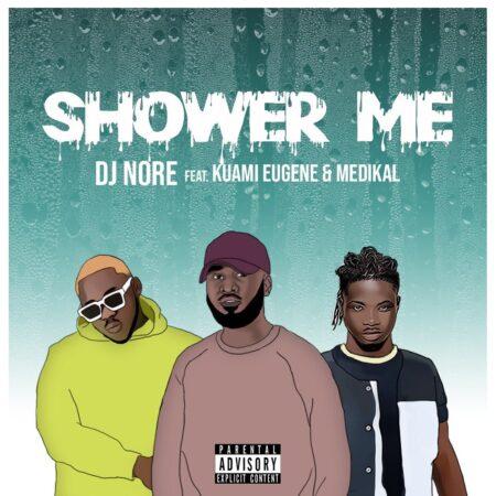 DJ Nore - Shower Me Ft. Kuami Eugene & Medikal