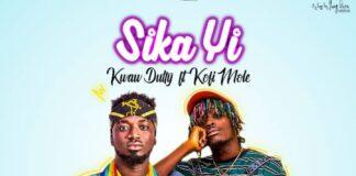 Kwaw Dutty - Sika Yi Ft. Kofi Mole