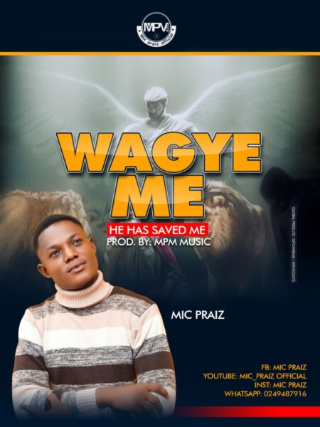Mic Praiz - Wagye Me (He Has Saved Me)
