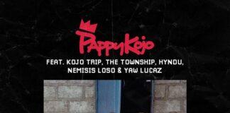 Pappy KoJo - 1 Sima Ft. Kojo Trip x The Township x Hyndu x Nemisis Loso & Yaw Lucaz