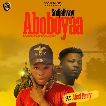 SodjaBoy - Aboboyaa Ft. Afezi Perry