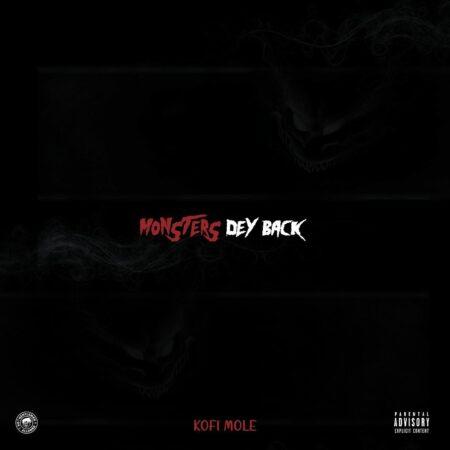 Kofi Mole - Monsters Dey Back (Prod. by EbotheGr8)