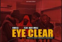 Kwesi Slay - Eye Clear Ft. Kofi Mole