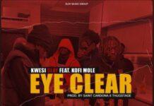 Kwesi Slay - Eye Clear Ft. Kofi Mole