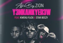 Afro Boy Zion Ft. Kweku Flick x Star Beezy - Y3nkankyer3w