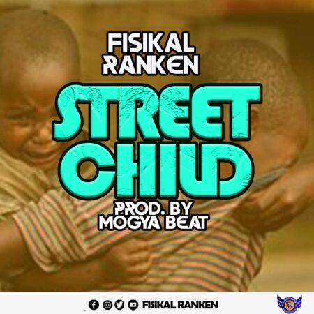 Fisikal Ranken - Street Child (Prod. By Mogya Beatz)