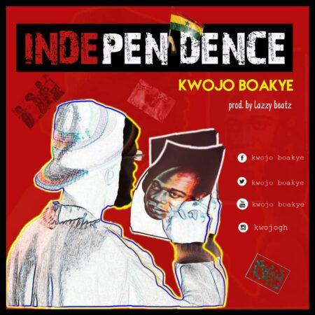 Kwojo Boakye - Independence (Prod. By Lazzy Beatz)