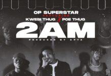 OP Superstar Ft. Poe Thug & Kwesi Thug - 2AM
