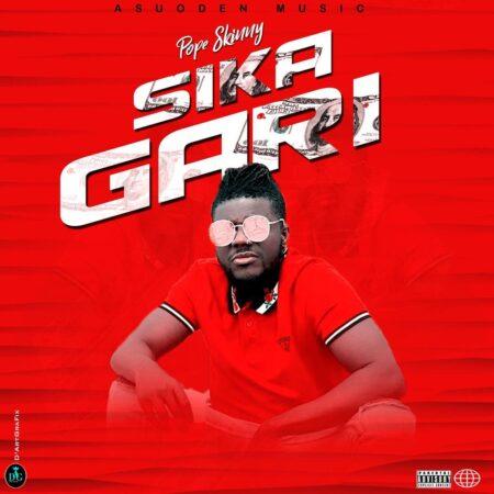 Pope Skinny - Sika Gari (Nana Agradaa Diss)