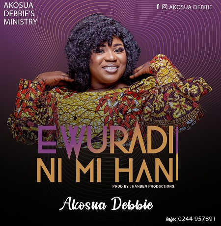 Akosua Debbie - Ewuradi Ni Mi Han