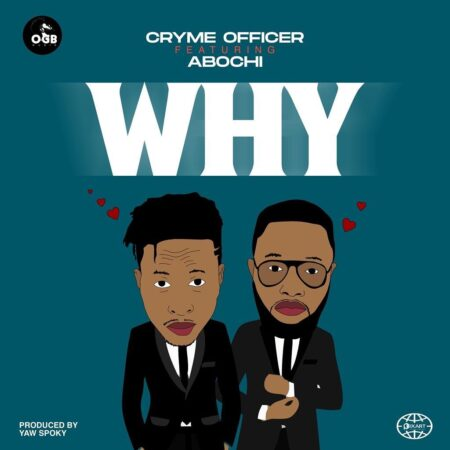 Cryme Officer – Why Ft Abochi (Prod. By Yaw Spoky)