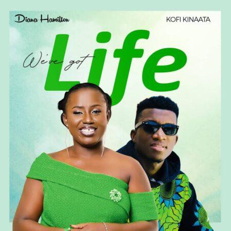 Diana Hamilton - Weve Got Life Ft. Kofi Kinaata