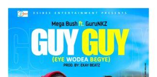 Mega Bush Ft. Guru - Guy Guy (Ey3 Wodea B3gye)