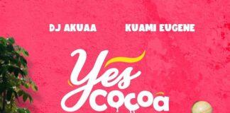 DJ Akuaa - Yes Cocoa Ft. Kuami Eugene