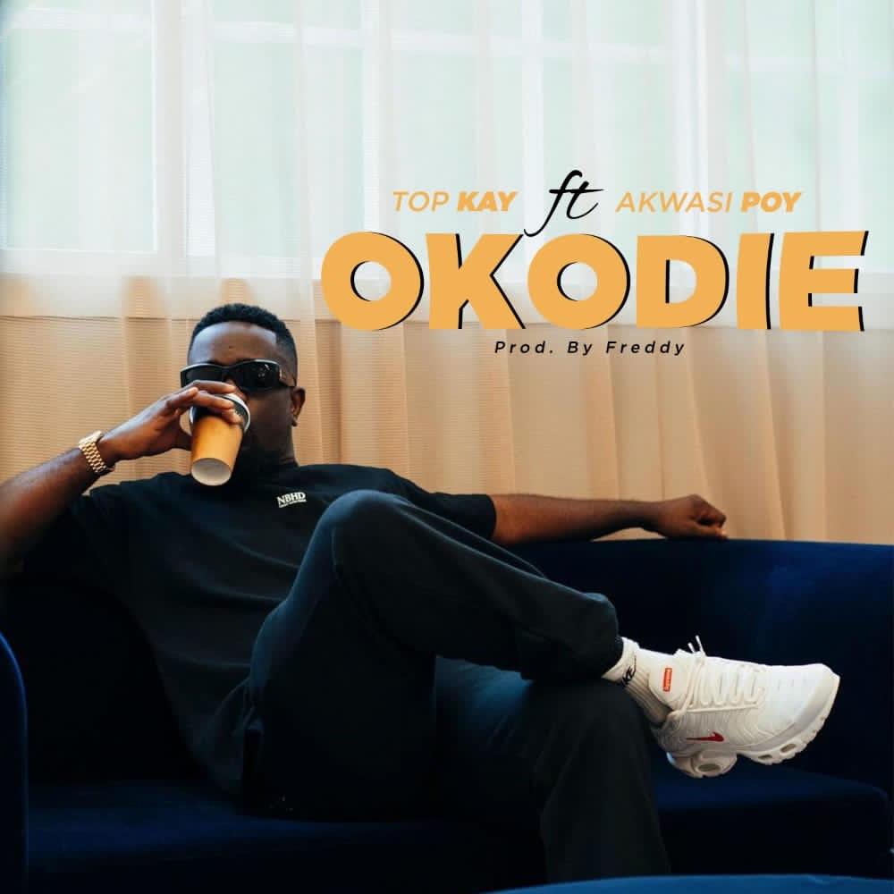 Top Kay Ft. Akwasi Poy - Okodie (Prod By Freedy Beatz)