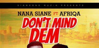 Nana Siane Ft. Afriqa - Don't Mind Dem