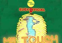 Eugy x Chop Daily - My Touch Remix Ft Medikal x Kwesi Arthur x Falz x D Black