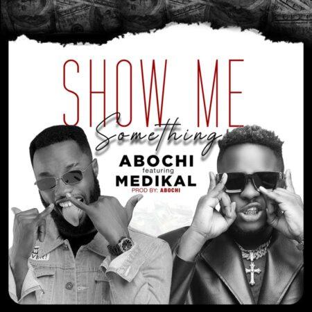 Abochi Ft Medikal Show Me Something Mp3 Download