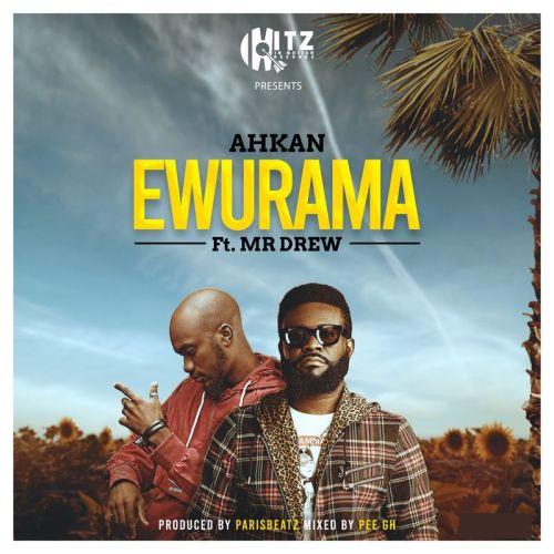 Ahkan - Ewurama Ft Mr Drew