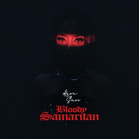 Ayra Starr - Bloody Samaritan