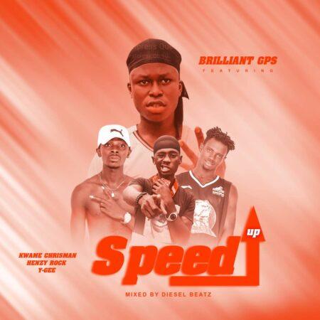 Brilliant GPS Ft. Kwame Chrisman X Henzy Rock & Ycee - Speed Up