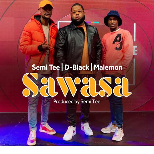 D-Black x Semi Tee x Malemon Sawasa Mp3 Download