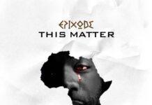 Epixode This Matter Mp3 Download
