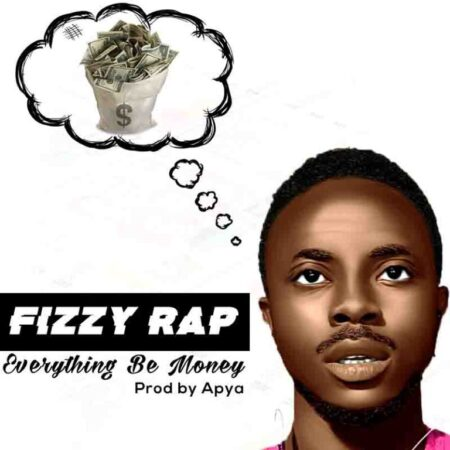 Fizzy Rap - Everything Be Money