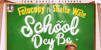 Fotocopy Ft Shatta Wale School Dey Be mp3 download