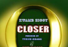 Kwame Ziggy - Closer