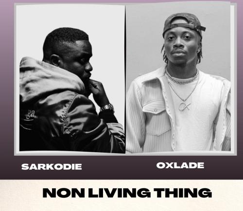 Sarkodie - Non Living Thing Ft Oxlade