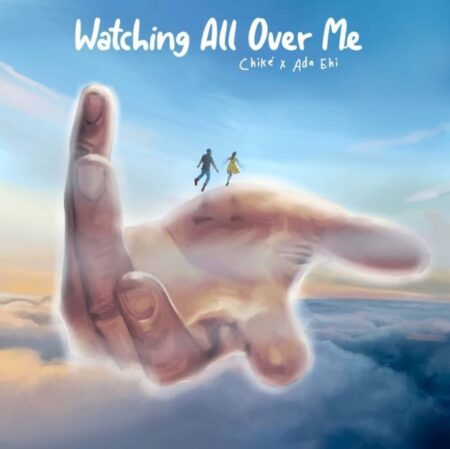 Chike Ft Ada Ehi Watching All Over Me Mp3 Download