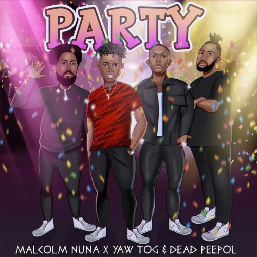 Malcolm Nuna ft Yaw TOG & Dead Peepol Party Mp3 Download