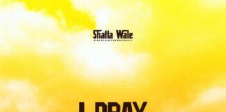 Shatta Wale - I Pray