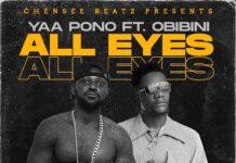 Yaa Pono Ft Obibini All Eyes Mp3 Download